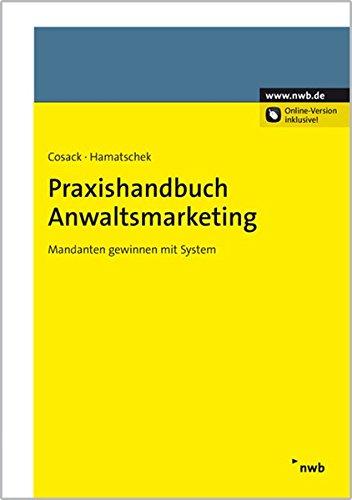 Praxishandbuch Anwaltsmarketing: Mandanten gewinnen mit System Taschenbuch – 12. März 2013 Ilona Cosack Angela Hamatschek NWB Verlag 3482642915