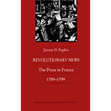 Revolutionary News: The Press in France, 1789–1799 (Bicentennial reflections on the French Revolution)