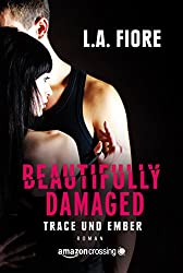 Beautifully Damaged - Trace und Ember (German Edition)