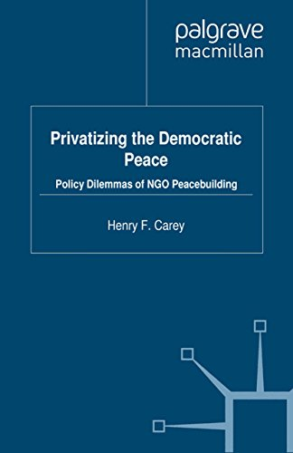 Download Privatizing the Democratic Peace: Policy Dilemmas of NGO Peacebuilding (Rethinking Peace and Conflict Studies) Pdf