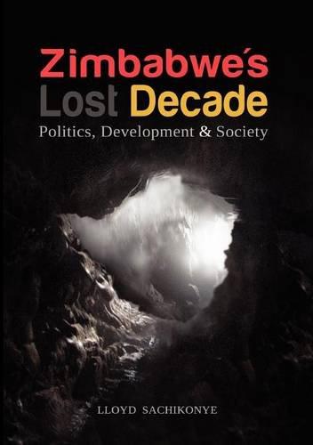 Zimbabwe's Lost Decade. Politics, Development and Society