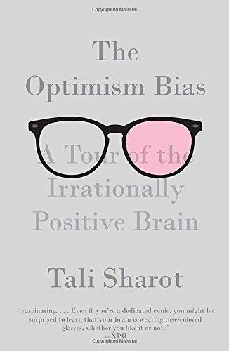 The Optimism Bias: A Tour of the Irrationally Positive Brain by Tali Sharot (2012-06-12)