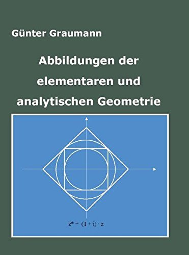 Abbildungen der elementaren und analytischen Geometrie