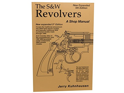 The S&W Revolver A Shop Manual: Covers the S&W J, K, L and N Frame Revolver Actions