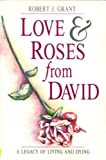 Love & Roses from David: A Legacy of Living and Dying