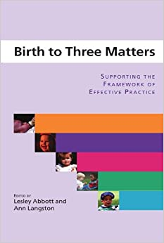 Birth to three matters: Supporting the Framework of Effective Practice