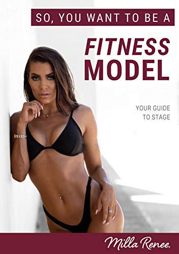 So you want to a be Fitness Model: Your Guide To Stage por Milla Boulden