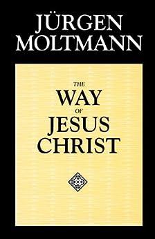 The Way of Jesus Christ by [Moltmann, Jurgen]