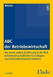ABC der Betriebswirtschaft: Die etwas andere Einführung in die Welt der betriebswirtschaftlichen Grundlagen und unternehmerischen Denkens