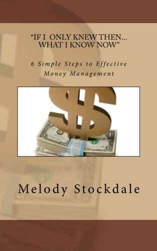 If I only knew then... What I know now: 6 Simple Steps to Effective Money Management pdf