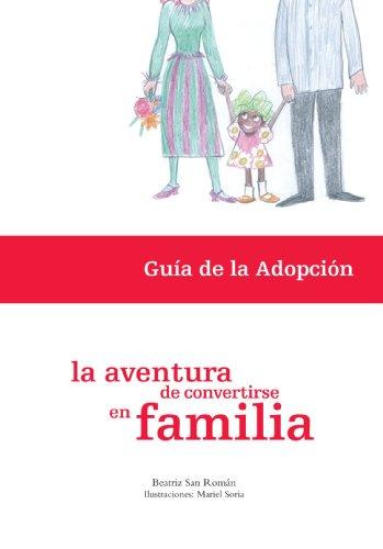 La aventura de convertirse en familia. Gu?a de la adopci?n (Spanish Edition) [Beatriz San Rom?n] (Tapa Blanda)