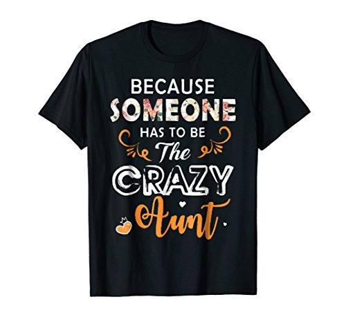 Womens Because Someone Has To Be The Crazy Aunt -