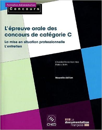 Lire L'épreuve orale des concours de catégorie C: la mise en situation professionnelle, l'entretien avec le jury (Nouvelle édition) epub pdf