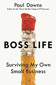 Boss Life: Surviving My Own Small Business from Blue Rider Press