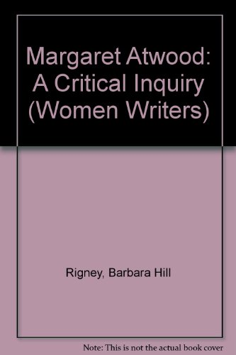 Margaret Atwood: A Critical Inquiry (Women Writers)
