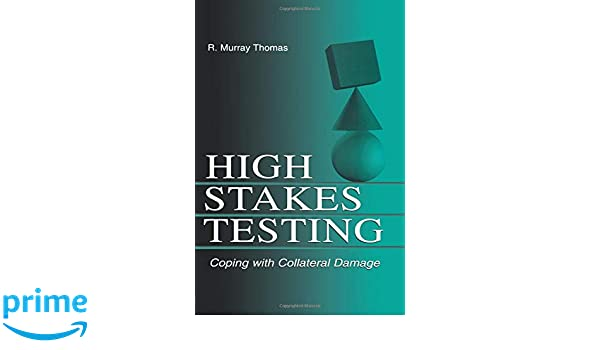 The Collateral Damage Of Testing >> High Stakes Testing R Murray Thomas 9780805855227 Amazon Com Books
