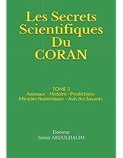 Les Secrets Scientifiques Du CORAN: TOME 3 : Animaux - Histoire - Predictions - Miracles Numériques - Avis des Savants