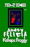 Aunty Felicia Kidnaps Froggy, Philip Begho, 145640136X