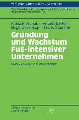 Gründung und Wachstum FuE-intensiver Unternehmen: Untersuchungen in Ostdeutschland (Technik, Wirtschaft und Politik) (German Edition)