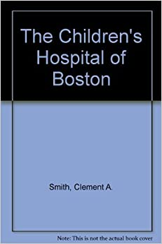 Book The Children's Hospital of Boston: Built Better Than They Knew by Clement Smith (1983-11-01)