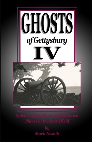 Ghosts of Gettysburg IV: Spirits, Apparitions and Haunted Places on the Battlefield (Volume 4)