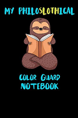 My Philoslothical Color Guard Notebook: Funny Blank Lined Notebook Journal Gift Idea For (Lazy) Sloth Spirit Animal Lovers