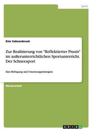 """Download Zur Realisierung von """"Reflektierter Praxis"""" im außerunterrichtlichen Sportunterricht. Der Schneesport (German Edition) ebook"""