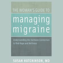 The Woman's Guide to Managing Migraine: Understanding the Hormone Connection to find Hope and Wellness Audiobook by Susan Hutchinson Narrated by Donna Postel