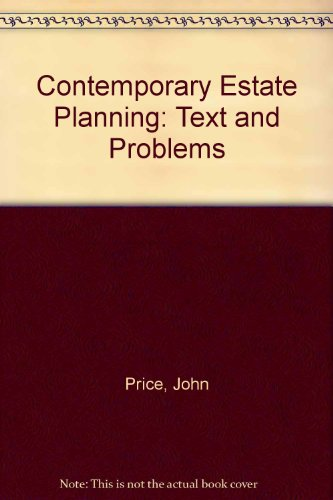Contemporary Estate Planning: Text and Problems (Law School Casebook Series)