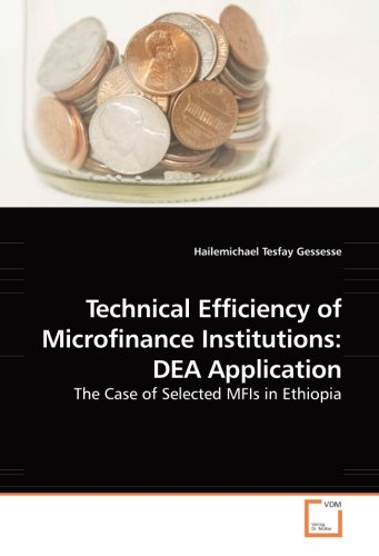 Read Online Technical Efficiency of Microfinance Institutions: DEA Application: The Case of Selected MFIs in Ethiopia pdf epub