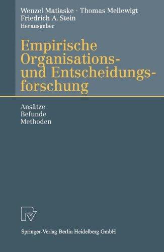 Empirische Organisations- und Entscheidungsforschung: Ansätze, Befunde, Methoden (German Edition) by Physica