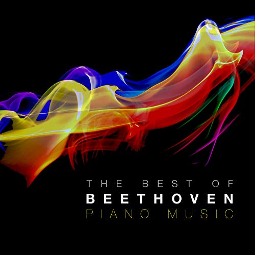 The Best of Beethoven Piano Music: The Greatest Ever Pieces by Ludwig van Beethoven (The Best Piano Music Ever)