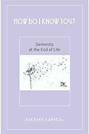 How Do I Know You? Dementia At The End Of Life