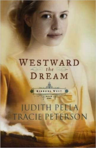 Westward The Dream Ribbons West Book 1 Judith Pella Tracie Peterson 9780764220715 Amazon Books