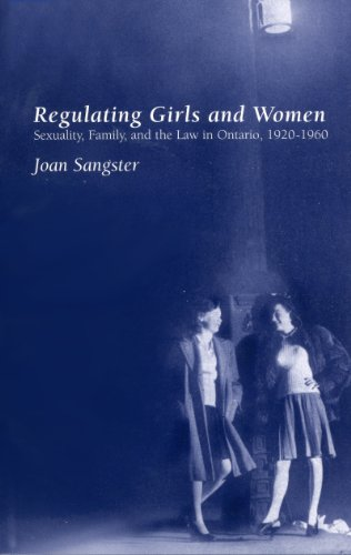 Regulating Girls and Women: Sexuality, Family, and the Law in Ontario 1920-1960 (Canadian Social History Series)