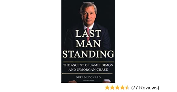 Last Man Standing: The Ascent of Jamie Dimon and JPMorgan