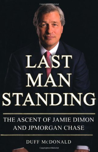 Last Man Standing: The Ascent of Jamie Dimon and JPMorgan Chase ebook