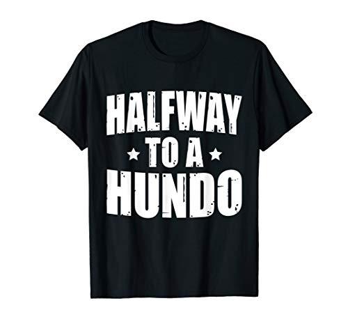 Halfway To A Hundo, Gag 50th Birthday TShirt, 50yrs Old Bday -