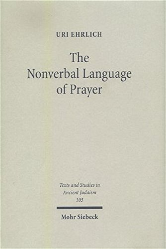 The Nonverbal Language of Prayer: A New Approach of Jewish Liturgy (Texts & Studies in Ancient Judaism) by Brand: Paul Mohr Verlag