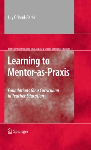 Learning to Mentor-as-Praxis: Foundations for a Curriculum in Teacher Education (Professional Learning and Development in Schools and Higher - As Orland