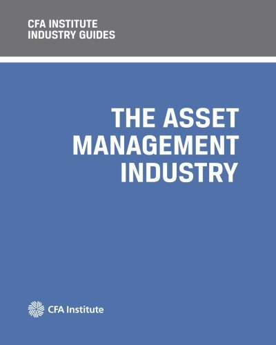 CFA Institute Industry Guides: The Asset Management Industry