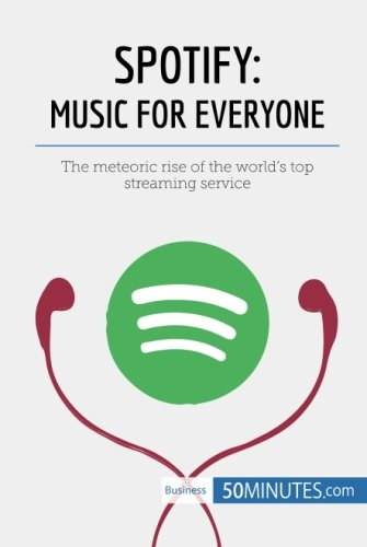 Spotify, Music for Everyone: The meteoric rise of the world's top streaming service