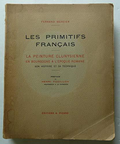 Les primitifs français. la peinture clunysienne en bourgogne à l'époque romane. son histoire et sa technique. préface de henri focillon.