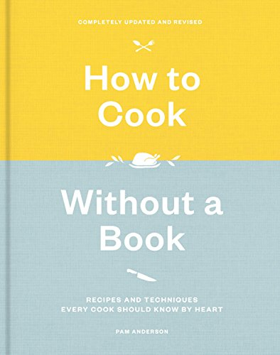 How to Cook Without a Book, Completely Updated and Revised: Recipes and Techniques Every Cook Should Know by Heart by Pam Anderson