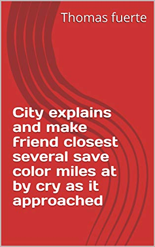 Fuertes Color - City explains and make friend closest several save color miles at by cry as it approached (Spanish Edition)