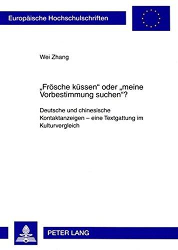 «Frösche küssen» oder «meine Vorbestimmung suchen»?: Deutsche und chinesische Kontaktanzeigen – eine Textgattung im Kulturvergleich (Europäische ... Universitaires Européennes) (German Edition) by Peter Lang GmbH, Internationaler Verlag der Wissenschaften