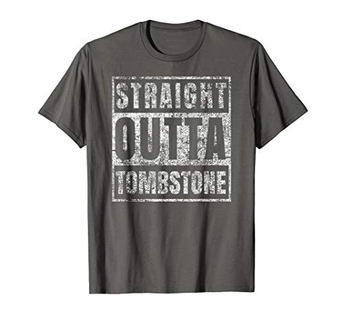 Straight Outta Tombstone T-Shirt Funny Arizona Gift Dad Mom (Best Western Tombstone Az)