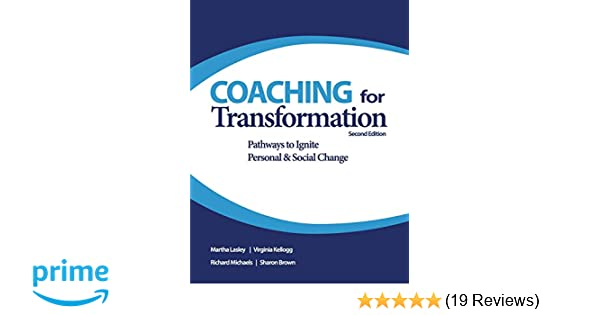 Coaching For Transformation Pathways To Ignite Personal Social