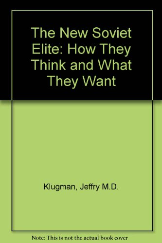 The New Soviet Elite: How They Think & What They Want