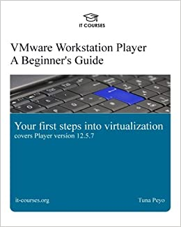 VMware Workstation Player: A Beginner's Guide: Your first